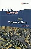 EinFach Deutsch ...verstehen. Interpretationshilfen: EinFach Deutsch ...verstehen: Wolfgang Koeppen: Tauben im Gras - Wolfgang Koeppen