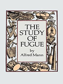 The Study of Fugue (Dover Books on Music) von [Mann, Alfred]