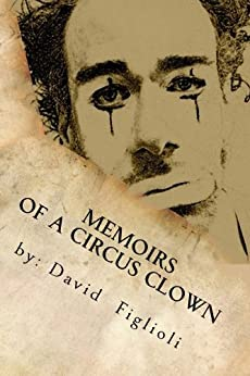 """""""Memoirs of a Circus Clown"""": The Reality of the Dream by [Figlioli, David]"""