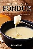 Dipping into Fondue: The Fondue Cookbook for Fondue Lovers (English Edition)
