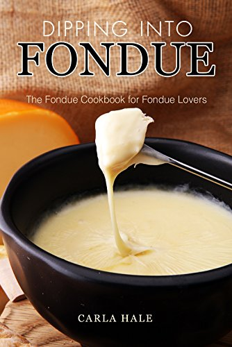 Cuisinart 8 (Dipping into Fondue: The Fondue Cookbook for Fondue Lovers (English Edition))