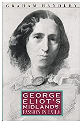 George Eliot's Midlands: Passion in Exile by Graham Handley (1991-11-21)