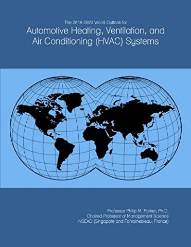 The 2018-2023 World Outlook for Automotive Heating, Ventilation, and Air Conditioning (HVAC) Systems