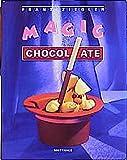 Magic Chocolate: 111 Schokoladenfiguren. Verarbeitung von Kuvertüren, Giessen von Hohlkörpern, Schablonier- und Spritztechnik, Formenherstellung, Modellieren und Kakaomalerei