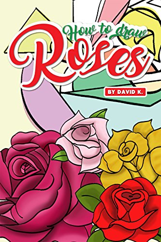 How to Draw Roses: The Step-by-Step Rose Drawing Book (English Edition)