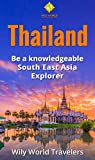 Thailand: A Concise History, Language, Culture, Cuisine, Transport & Travel Guide (Be a Knowledgeable South East Asia Explorer Book 3)