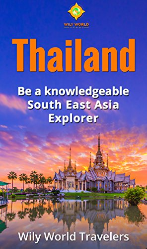 Thailand: A Concise History, Language, Culture, Cuisine, Transport & Travel Guide (Be a Knowledgeable South East Asia Explorer Book 3) (English Edition)
