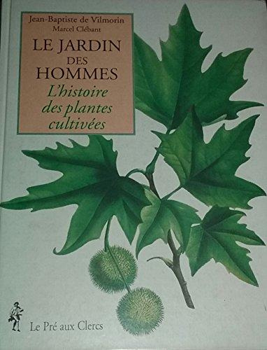 Le jardin des hommes : L'histoire des plantes cultives