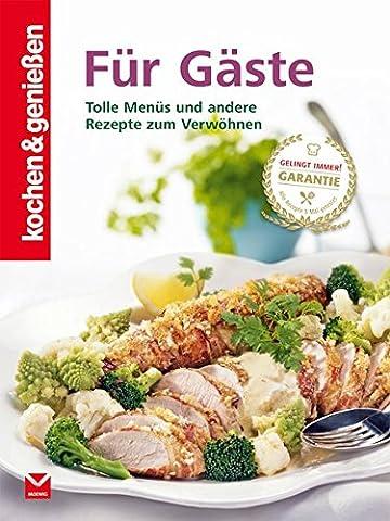 kochen & genießen Für Gäste: Tolle Menüs und andere Rezepte