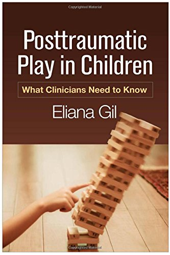 Posttraumatic Play in Children: What Clinicians Need to Know por Eliana Gil