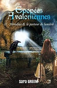 Epopées Avaloniennes, tome 2 : Hérodias et le porteur de lumière par Sara Greem