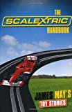 The Scalextric Handbook (James May's Toy Stories): Written by James May, 2010 Edition, Publisher: Conway [Hardcover]