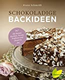 Schokoladige Backideen: Die besten Kuchen, Torten, Pralinen und Desserts