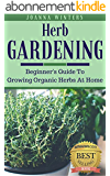 Herb Gardening: Beginner's Guide To Growing Herbs At Home (Gardening For Beginners Book 2) (English Edition)