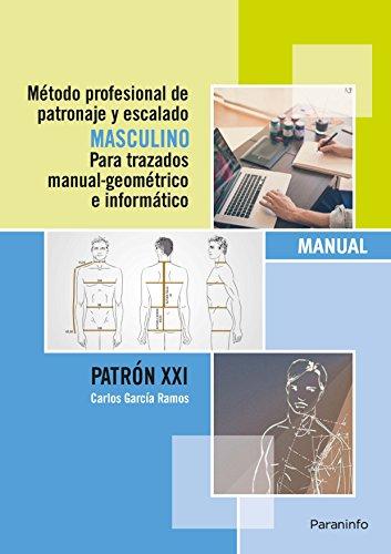 Método profesional de patronaje y escalado masculino para trazados manual geométrico e informático. Patrón XXI por CARLOS GARCÍA RAMOS