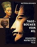 Tagebücher vom Nil: Echnaton Nofretete Teje - Dietrich Volkmer