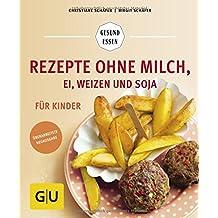 Rezepte ohne Milch, Ei, Weizen und Soja für Kinder (GU Gesund Essen)