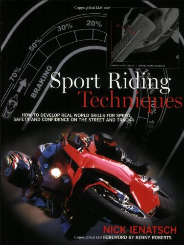 Sport Riding Techniques: How to Develop Real World Skills for Speed, Safety and Confidence on the Street and Track - Riding Real