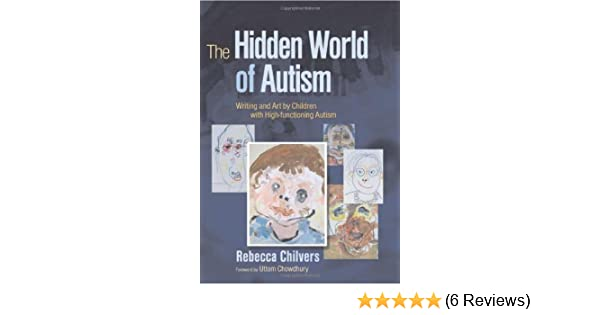 Autisms Hidden Gifts >> The Hidden World Of Autism Writing And Art By Children With High Functioning Autism