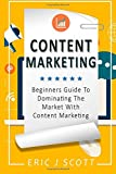 Content Marketing: Beginners Guide To Dominating The Market With Content Marketing: Volume 4 (Marketing Domination)