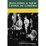 Building a New China in Cinema: The Chinese Left-Wing Cinema Movement, 1932-1937: The Chinese LeftWing Cinema Movement, 1932-1937