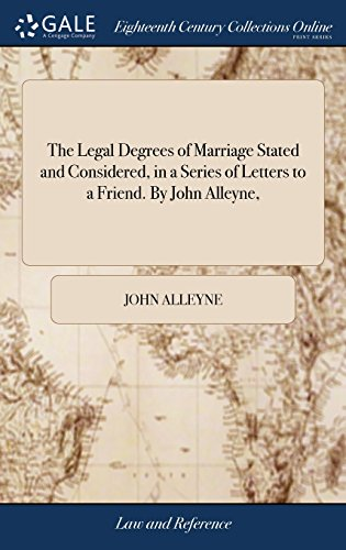The Legal Degrees of Marriage Stated and Considered, in a Series of Letters to a Friend. by John Alleyne,