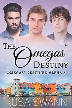 The Omegas' Destiny (Omegas' Destined Alpha 8): MMM Alpha/Omega Mpreg Romance by [Swann, Rosa]