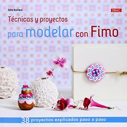 Técnicas y proyectos para modelar con Fimo : 38 proyectos explicados paso a paso (El Libro De..)