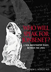 Who Will Speak For JonBenet? A New Investigator Reads Between the Lines by Andrew G. Hodges (2000-08-31)