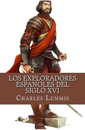 Los exploradores espanoles del siglo XVI: Vindicacion de la accion colonizadora espanola en America