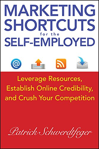Marketing Shortcuts for the Self-Employed: Leverage Resources, Establish Online Credibility and Crush