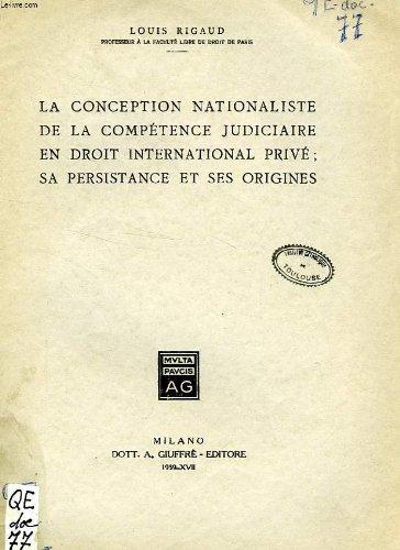 LA CONCEPTION NATIONALISTE DE LA COMPETENCE JUDICIAIRE EN DROIT INTERNATIONAL PRIVE: SA PERSISTANCE ET SES ORIGINES