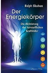 Der Energiekörper: Die Aktivierung der feinstofflichen Kraftfelder Gebundene Ausgabe