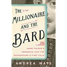 Millionaire and the Bard: Henry Folger's Obsessive Hunt for Shakespeare's First Folio