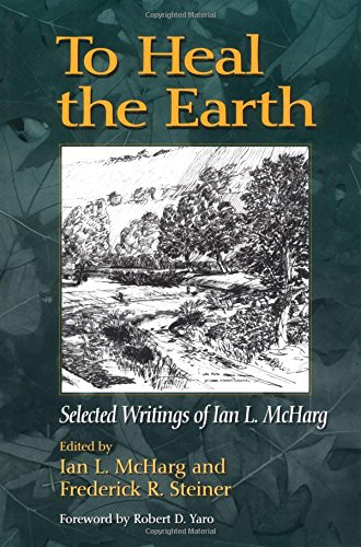 To Heal the Earth: Selected Writings of Ian L. McHarg par Ian L. McHarg