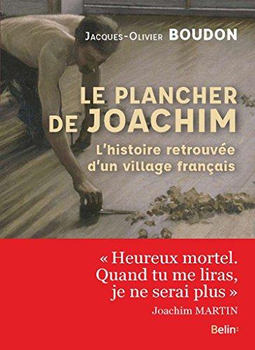 Le plancher de Joachim - L'histoire retrouvée d'un village français par Jacques-Olivier Boudon