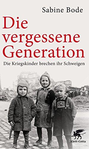 Die vergessene Generation: Die Kriegskinder brechen ihr Schweigen (German Edition)