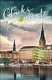 Bruckmann Reiseführer: Glücksmomente Hamburg. Erlebnisse, Aktivitäten, Lebensart und Insider-Tipps. Übersichtskarte für den perfekten Überblick. NEU 2019