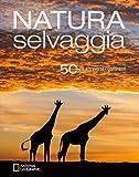 Natura selvaggia. 50 mete attraverso i continenti. Ediz. illustrata