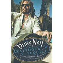 Tattoos and Tequila: To Hell and Back with One of Rock's Most Notorious Frontmen by Neil, Vince, Sagar, Mike (2010) Hardcover
