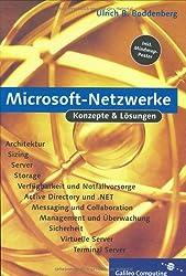 Konzepte und Lösungen für Microsoft-Netzwerke: Exchange, SharePoint, LCS, MOM, SMS, ISA, VMWare, Citrix, Storage, iSCSI, SAN, NAS, Backup, Veritas (Galileo Computing)