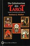 Die Geheimnisse des Tarot. Mythen, Geschichte und Symbolik - Barbara G. Walker