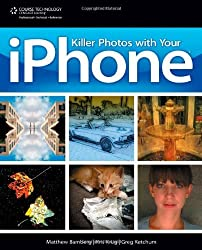 Killer Photos with Your iPhone by Matthew Bamberg (2010-06-17)
