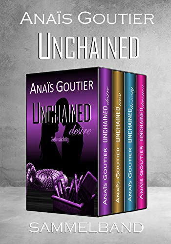 Unchained - Sammelband: Gesamtausgabe der vierbändigen Reihe von [Goutier, Anaïs]