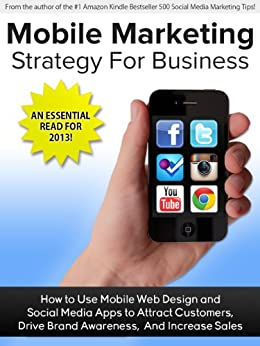 Mobile Marketing Strategy For Business: How to Use Mobile Web and Social Media Apps to Attract Customers, Drive Brand Awareness, And Increase Sales by [Macarthy, Andrew]