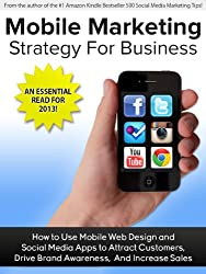 Mobile Marketing Strategy For Business: How to Use Mobile Web and Social Media Apps to Attract Customers, Drive Brand Awareness, And Increase Sales (English Edition)