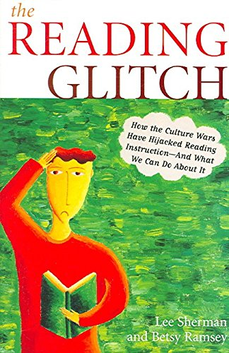 [The Reading Glitch: How the Culture Wars Have Hijacked Reading Instruction-and What We Can Do About it] (By: Lee Sherman) [published: August, 2006]