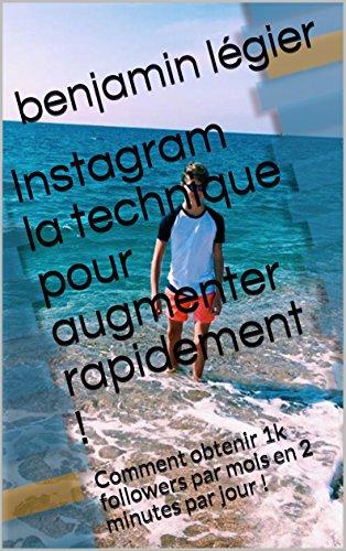 Couverture du livre Instagram la technique pour augmenter rapidement ! (livre marketing): Comment obtenir 1k followers par mois en 2 minutes par jour !