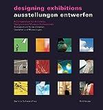 Ausstellungen entwerfen / Designing Exhibitions: Kompendium für Architekten, Gestalter und Museologen / A Compendium for Architects, Designers and ... Designers and Museum Professionals