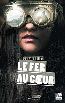 Le Fer au coeur - Johan Heliot